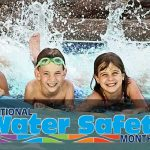 It's National Water Safety Month – Water Safety is for Everyone!