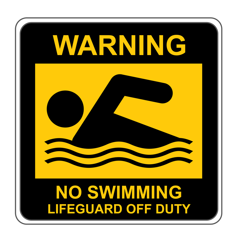 No Swimming - Lifeguard Off Duty
